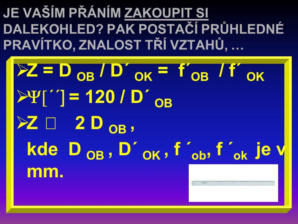 Z = D OB / D´ OK = f´OB / f´ OK Y[´´] = 120 / D´ OB Z £ 2 D OB ,